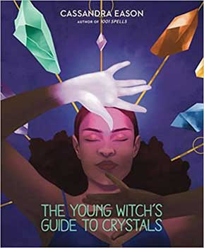 The Young Witch's Guide to Crystals By Cassandra Eason