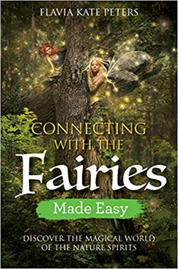 Connecting with the Fairies Made Easy By Flavia Kate Peters