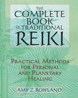 The Complete Book of Traditional Reiki By Amy Rowland
