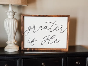 "READY TO SHIP ""Greater is He"" Framed Sign"