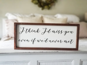 "READY TO SHIP ""I think I'd miss you"" Framed Sign"