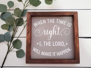 "Framed Sign - ""When the time is right"""