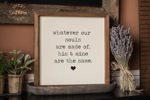 """Whatever Our Souls Are Made Of"" Framed Farmhouse Sign"