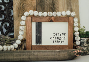 """Prayer changes things"" Mini Framed Farmhouse Sign"