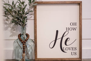 "READY TO SHIP ""Oh how He loves us"" Large Farmhouse Sign"