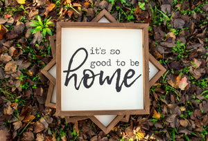 """It's So Good To Be Home"" Farmhouse Sign"