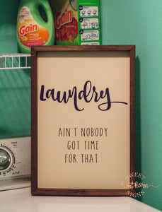 """Laundry.. Ain't Nobody Got Time For That"" Farmhouse Sign"