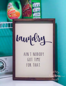 "READY TO SHIP ""Laundry.. Ain't Nobody Got Time For That"" Farmhouse Sign"
