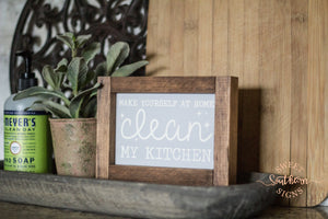 """Make yourself at home. Clean my kitchen"" Grey Mini Framed Farmhouse Sign"
