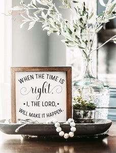"""When the time is right"" Framed Farmhouse Sign"