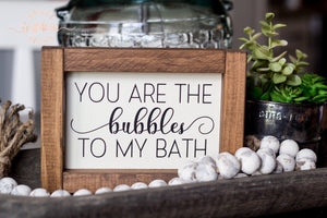 """You are the bubbles to my bath"" Mini Framed Farmhouse Sign"