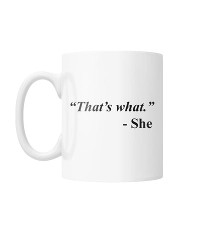 "That's What "" 11 OZ Coffee Mug White Coffee Mug"