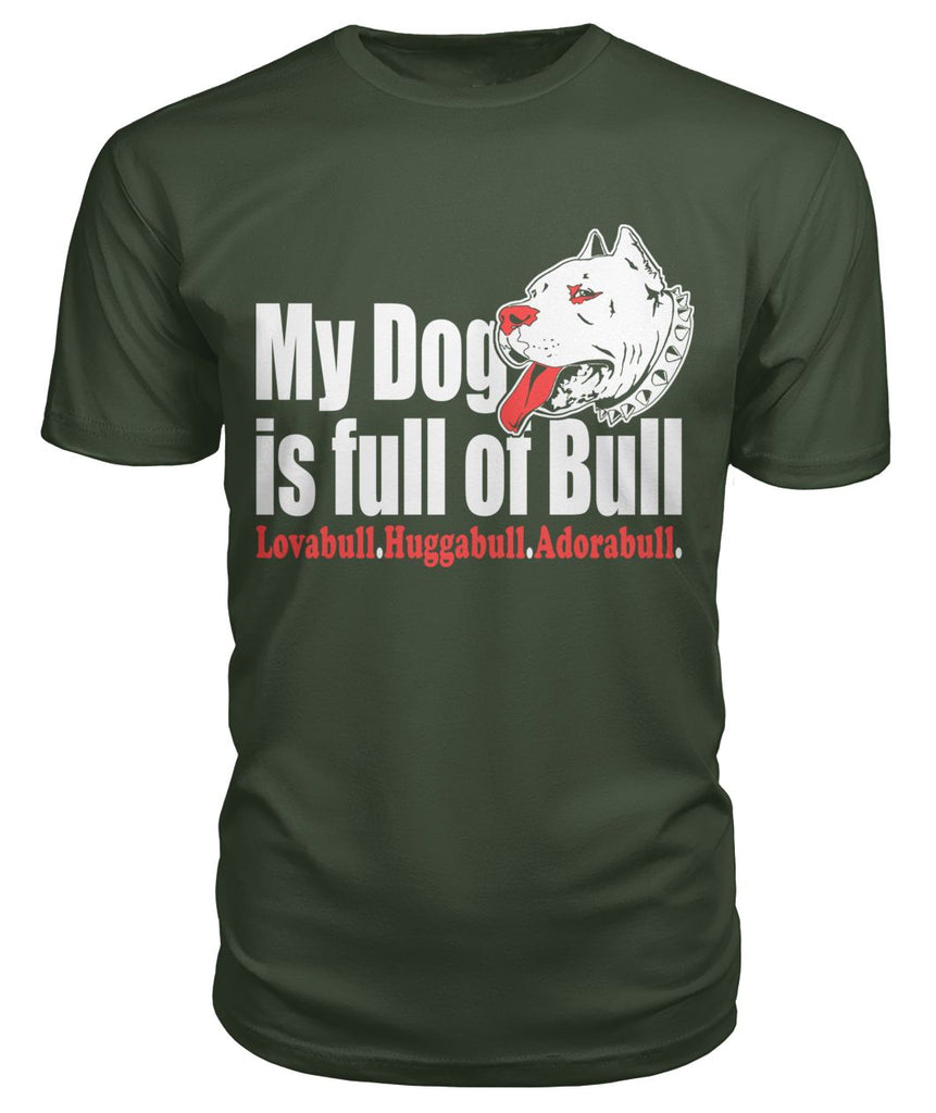 My Dog is Full of Bull Men T-Shirt - Huggabull -Adorabull
