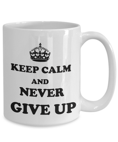 Keep Calm Never Give up Coffee Mug