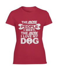 The More People I Meet, The More I Love Dog Women's Performance Tee