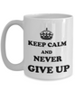 Image of Keep Calm Never Give up Coffee Mug