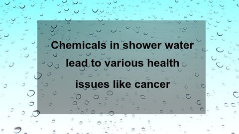 Chemicals in shower water lead to various health issues like cancer