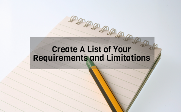 Create a list of your requirements and limitations