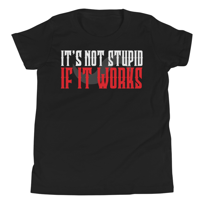 IT'S NOT STUPID IF IT WORKS! T-SHIRT FOR KIDS