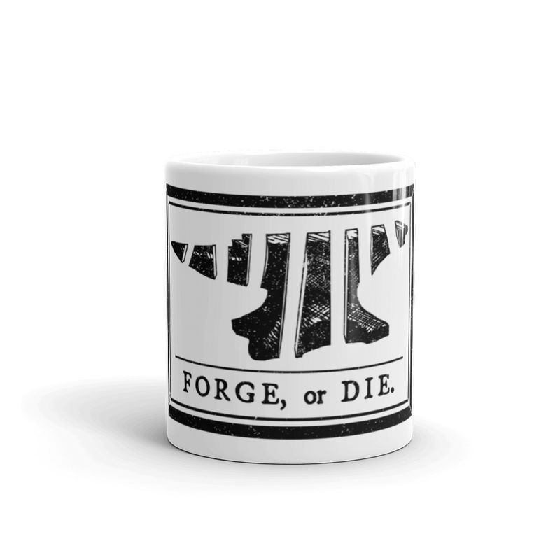 FORGE OR DIE MUG!!!