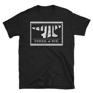 FORGE OR DIE T-SHIRT