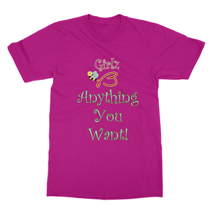 "Softstyle Ringspun T-Shirt - ""Anything You Want"" Design"