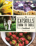 Catskills Farm to Table Cookbook: Over 75 Recipes