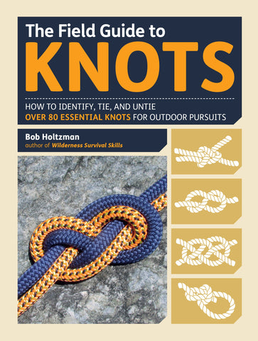 Field Guide to Knots: How to Identify, Tie, and Untie Over 80 Essential Knots