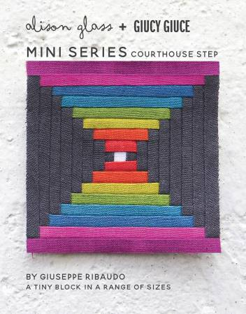 Courthouse Steps Mini Series Pattern by Alison Glass + Giucy Giuce