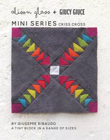Criss Cross Mini Series Pattern by Alison Glass + Giucy Giuce