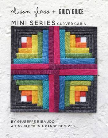 Curved Cabin Mini Series Pattern by Alison Glass + Guicy Guice