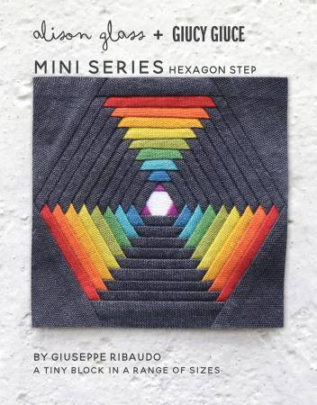 Hexagon Step Mini Series Pattern by Alison Glass + Guicy Guice