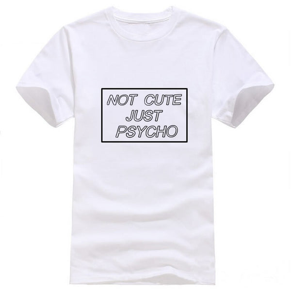 Not Cute Just Psycho Tee