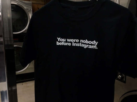 You were nobody before Instagram Shirt
