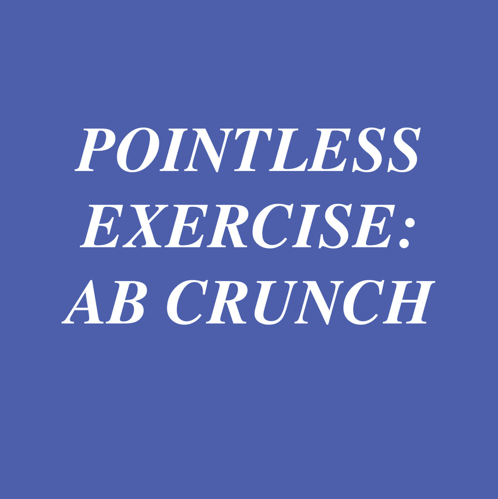 POINTLESS EXERCISE: Ab Crunch