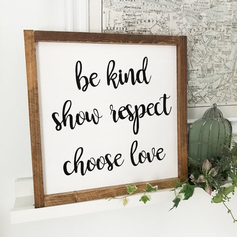 Be Kind Show Respect Choose Love