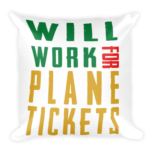 Will Work For Plane Tickets Square Pillow