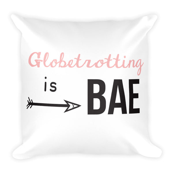 Globetrotting is Bae Square Pillow