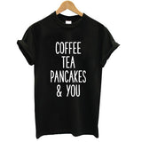 COFFEE TEA PANCAKE AND YOU Letter Print Women Tshirts Cotton Casual Funny t Shirt For Lady  Top Tee Hipster Drop Ship Black H-43 - Jessikas Tops
