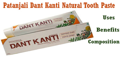 Patanjali Dant Kanti Natural Tooth Paste - Ingredients, Properties, Benefits,  Usage