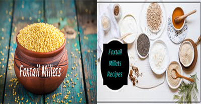 Foxtail Millets - Benefits, Cooking Tips, Nutritional Values, Side Effects