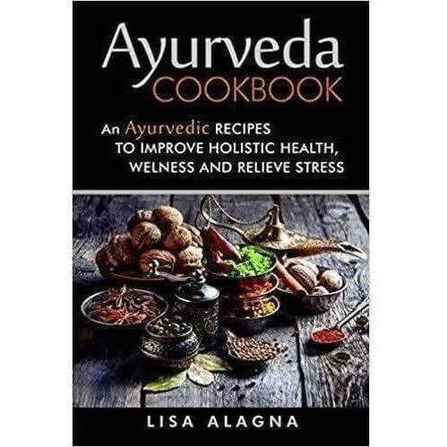 Ayurveda Cookbook: An Ayurvedic Recipes to Improve Holistic Health, Welness and Relieve Stress - Distacart