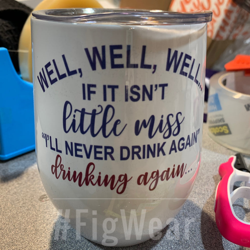 Little Miss I'll Never Drink Again Cup