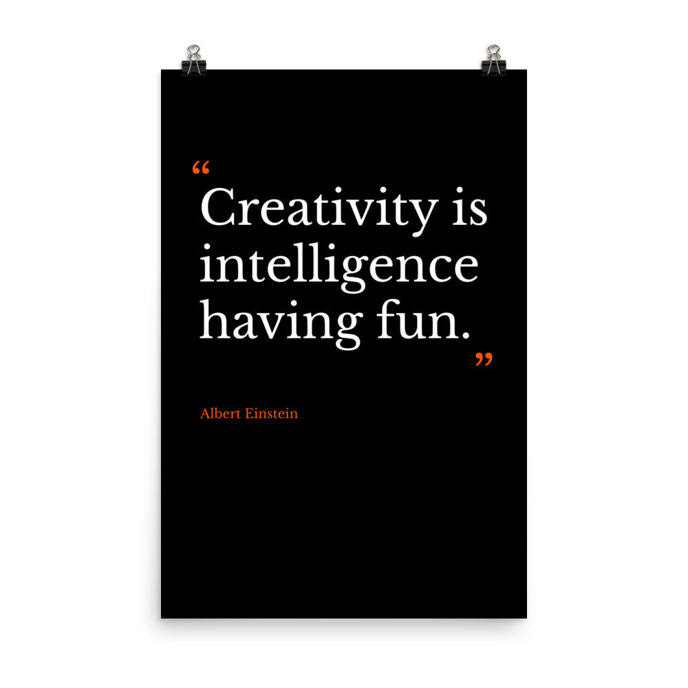 """Creativity is intelligence having fun"" Poster"