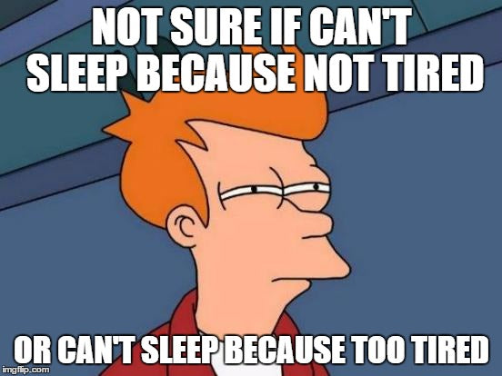 Simpson's meme: can't sleep too tired or overtired