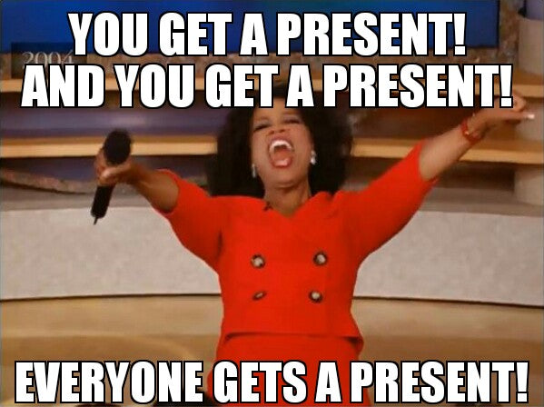 Oprah meme: You get a present, everyone gets a present!