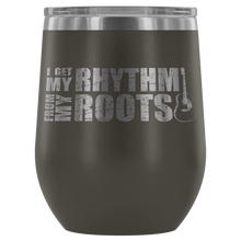 I Get my Rhythm From My Roots Wine Tumbler