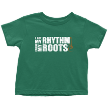 I Get My Rhythm From my Roots Toddler Tee