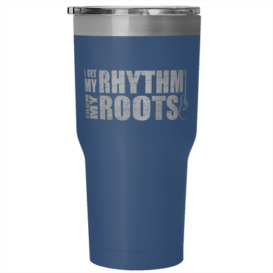 I Get My Rhythm From my Roots Tumbler (30 oz)