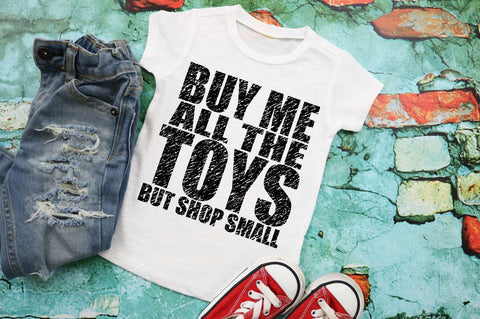 Buy Me All The Toys But Shop Small (Child)